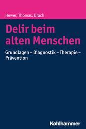 Delir beim alten Menschen - Grundlagen - Diagnostik - Therapie - Prävention