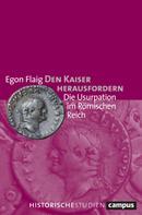Egon Flaig: Den Kaiser herausfordern
