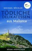 Michael Böckler: Krimi-Häppchen - Band 1: Tödliche Delikatessen aus Mallorca ★★★