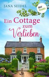 Ein Cottage zum Verlieben - Roman