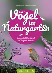 Vögel im Naturgarten - Das große Erlebnisbuch für die ganze Familie.