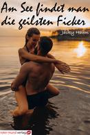 Jacky Hawn: Am See findet man die geilsten Ficker