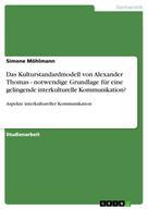 Simone Möhlmann: Das Kulturstandardmodell von Alexander Thomas - notwendige Grundlage für eine gelingende interkulturelle Kommunikation?