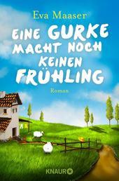 Eine Gurke macht noch keinen Frühling - Roman