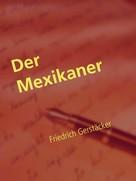 Friedrich Gerstäcker: Der Mexikaner