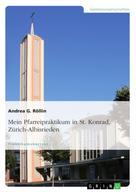 Andrea G. Röllin: Mein Pfarreipraktikum in St. Konrad, Zürich-Albisrieden