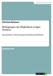 Bedingungen der Möglichkeit ewigen Friedens - Eine kritische Untersuchung der Friedensschrift Kants