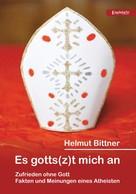 Helmut Bittner: Es gotts(z)t mich an: Zufrieden ohne Gott
