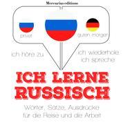 Ich lerne Russisch - Ich höre zu, ich wiederhole, ich spreche : Sprachmethode