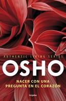 Osho: Nacer con una pregunta en el corazón (Authentic Living Series)