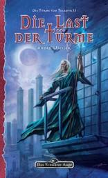 DSA 137: Die Türme von Taladur 2 - Die Last der Türme - Das Schwarze Auge Roman Nr. 137