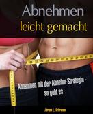 Jürgen Schramm: Abnehmen leicht gemacht - mit der Abnehm-Strategie