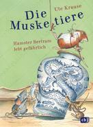 Ute Krause: Die Muskeltiere - Hamster Bertram lebt gefährlich ★★★★★