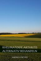 Andrea Fischer: Rheumatoide Arthritis alternativ behandeln
