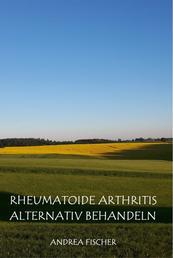 Rheumatoide Arthritis alternativ behandeln