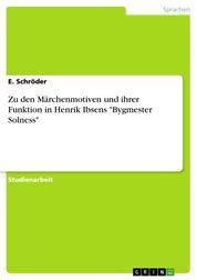 """Zu den Märchenmotiven und ihrer Funktion in Henrik Ibsens """"Bygmester Solness"""""""