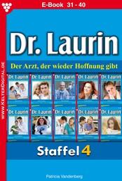 Dr. Laurin Staffel 4 – Arztroman - E-Book 31-40
