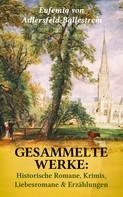 Eufemia von Adlersfeld-Ballestrem: Gesammelte Werke: Historische Romane, Krimis, Liebesromane & Erzählungen