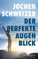 Jochen Schweizer: Jochen Schweizer, Der perfekte Augenblick