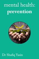 Shafiq Yasin: Mental Health: Prevention