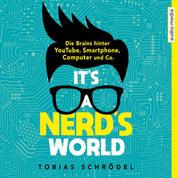 It's A Nerd's World - Die Brains hinter YouTube, Smartphone, Computer und Co.