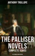 Anthony Trollope: The Palliser Novels: Complete Series - All 6 Books in One Edition