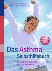 Das Asthma-Selbsthilfebuch - Damit Ihnen nie mehr die Luft wegbleibt