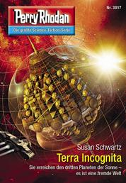 "Perry Rhodan 3017: Terra Incognita - Perry Rhodan-Zyklus ""Mythos"""