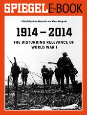 1914 - 2014 - The Disturbing Relevance of World War I - Ein SPIEGEL E-Book