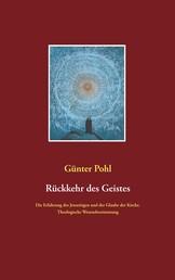 Rückkehr des Geistes - Die Erfahrung des Jenseitigen und der Glaube der Kirche. Theologische Wesensbestimmung