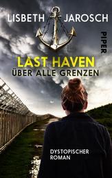 Last Haven – Über alle Grenzen - Dystopischer Roman