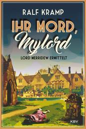 Ihr Mord, Mylord - Lord Merridew ermittelt