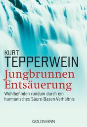 Jungbrunnen Entsäuerung - Wohlbefinden rundum durch ein harmonisches Säure-Basen-Verhältnis