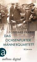 Leonhard Frank: Das Ochsenfurter Männerquartett ★