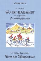Wilma Burk: Wo ist Babahu? 5. Teil