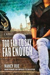 Too Far to Say Far Enough - A Novel