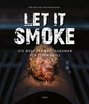 Let it smoke - Die Welt der Raucharomen für jeden Grill
