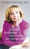 Maria von Welser: Ich habe beschlossen, dass es mir nur noch gut geht
