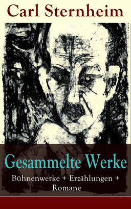 Gesammelte Werke: Bühnenwerke + Erzählungen + Romane