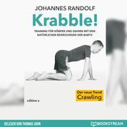 Krabble! - Training für Körper und Gehirn mit den natürlichen Bewegungen der Babys (Ungekürzt)