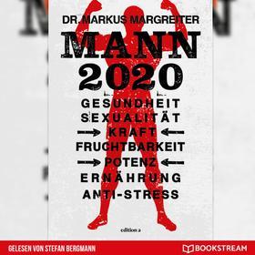 Mann 2020 - Gesundheit, Sexualität, Kraft, Fruchtbarkeit, Potenz, Ernährung, Anti-Stress (Ungekürzt)