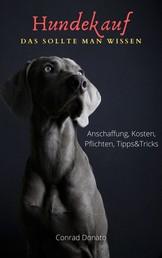 Hundekauf - Das sollte man wissen - Anschaffung, Kosten, Pflichten, Tipps&Tricks
