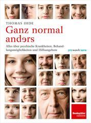 Ganz normal anders - Alles über psychische Krankheiten, Behandlungsmöglichkeiten und Hilfsangebote