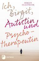 Birgit Saalfrank: Ich, Birgit, Autistin und Psychotherapeutin ★★★★