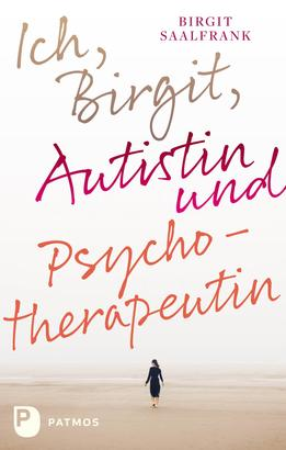 Ich, Birgit, Autistin und Psychotherapeutin