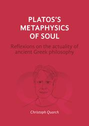 Plato's Metaphysics of Soul - Reflexions on the Actuality of Ancient Greek Philosophy
