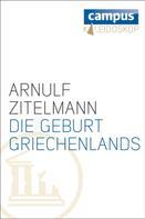 Arnulf Zitelmann: Die Geburt Griechenlands