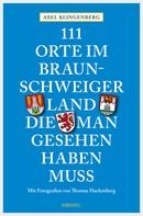 Axel Klingenberg: 111 Orte im Braunschweiger Land, die man gesehen haben muss ★★★★