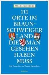 111 Orte im Braunschweiger Land, die man gesehen haben muss - Reiseführer