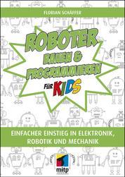 Roboter bauen und programmieren für Kids - Einfacher Einstieg in Elektronik, Robotik und Mechanik
